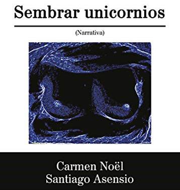 Portado libro Sembrar unicornios de Carmen Nöel y Santiago Asensio
