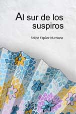 Portada del poemario Al sur de los suspiros de Felipe Espílez Murciano
