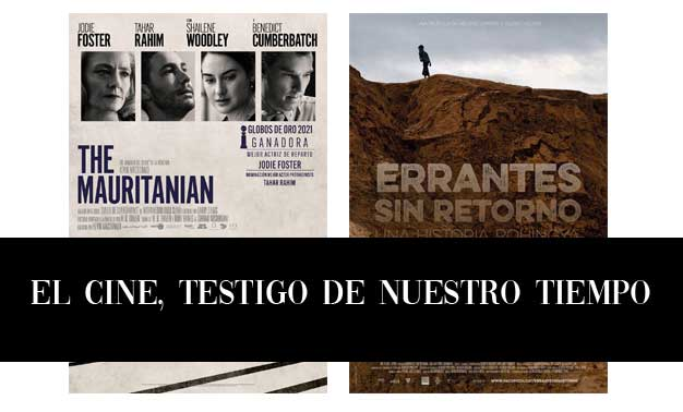 El cine, testigo de nuestro tiempo. El Mauritano (2021) y Errantes sin retorno (2020) dos buenos ejemplos
